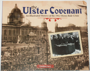 The Ulster Covenant - An Illustrated History of the 1912 Home Rule Crisis, by Gordon Lucy